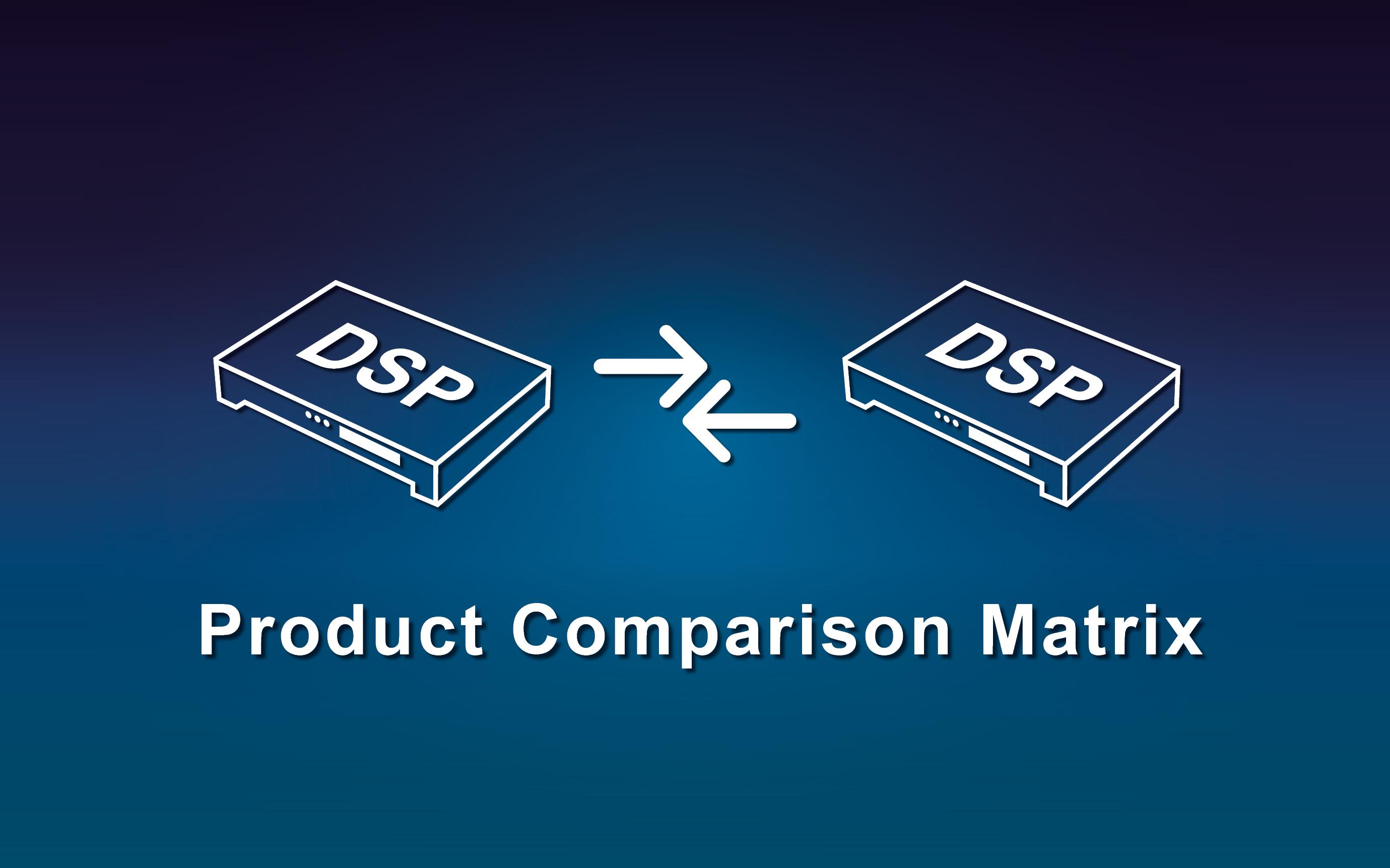 DSP Product Comparison Matrix